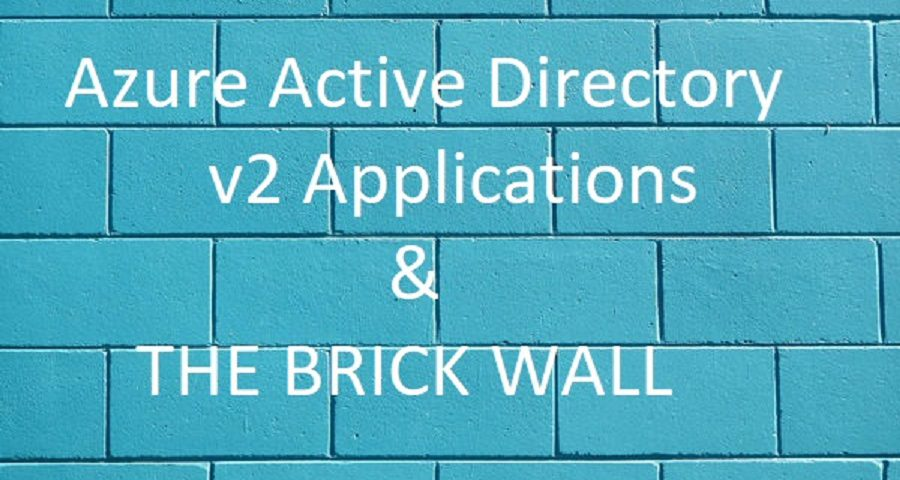 Azure AD v2 Apps vs  The brick wall – The journey to the